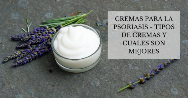 Cremas para la psoriasis - Tipos de cremas y cuales son mejores